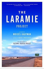 The Laramie Project / by Moisaes Kaufman and the Members of Tectonic Theater Project. - Moisaes. Kaufman