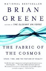 The Fabric of the Cosmos : Space, Time, and the Texture of Reality - B. Greene