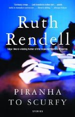Piranha to Scurfy : And Other Stories - Ruth Rendell