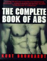 Complete Book of Abs : Revised and Expanded Edition - Kurt Brungardt