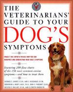 The Veterinarians' Guide to Your Dog's Symptoms : Your Pet Can't Speak, but Its Symptoms Can - Michael S Garvey