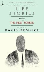 Life Stories : Profiles from the New Yorker - David Remnick
