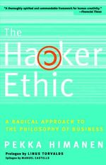 The Hacker Ethic : A Radical Approach to the Philosophy of Business - Pekka Himanen