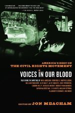 Voices in Our Blood : America's Best on the Civil Rights Movement - Jon Meacham