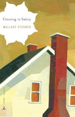 Crossing to Safety : Modern Library Classics Series - Wallace Stegner