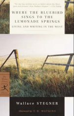 Where the Bluebird Sings to the Lemonade Springs : Living and Writing in the West - Wallace Stegner