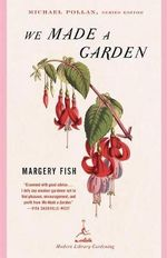 We Made a Garden : Modern Library - Margery Fish