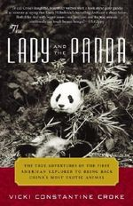 The Lady and the Panda : The True Adventures of the First American Explorer to Bring Back China's Most Exotic Animal - Vicki Constantine Croke