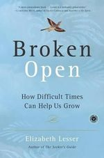 Broken Open : How Difficult Times Can Help Us Grow - Elizabeth Lesser