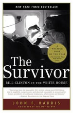 The Survivor : Bill Clinton in the White House - John F Harris