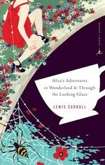 Alice's Adventures in Wonderland : AND Alice Through the Looking Glass - Lewis Carroll