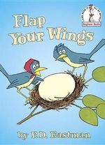 Flap Your Wings : I Can Read It All by Myself Beginner Book Series - P. D. Eastman