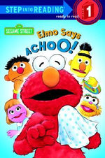 Elmo Says Achoo! (Sesame Street) : Step into Reading Books Series : Step 1 - Sarah Albee