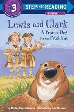 Lewis and Clark : A Prairie Dog for the President : Step into Reading Books Series : Step 3 - Shirley Raye Redmond