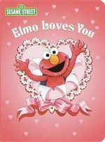 Elmo Loves You: Sesame Street : A Poem by Elmo - Sarah Albee