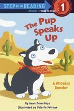 The Pup Speaks Up : Step into Reading Books Series : Step 1 - Anna Jane Hays
