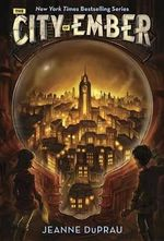 The City of Ember : Ember Series : Book 1 - Jeanne DuPrau