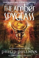 The Amber Spyglass : His Dark Materials - Philip Pullman