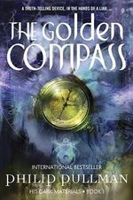 The Golden Compass : His Dark Materials - Philip Pullman
