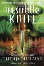 The Subtle Knife : His Dark Materials - Philip Pullman