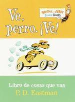 Ve, Perro. Ve! : Go, Dog. Go! :  Go, Dog. Go! - P D Eastman