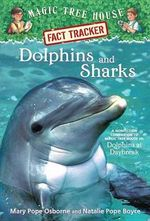 Dolphins and Sharks : Companion to Dolphins at Daybreak   : Magic Tree House Research Guide : Book 9 - Mary Pope Osborne