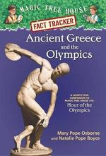 Ancient Greece and the Olympics : Companion to Hour of the Olympics   : Magic Tree House Research Guide : Book 10 - Mary Pope Osborne
