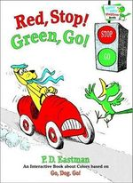 Red, Stop! Green, Go! : An Interactive Book of Colors - P D Eastman