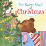 The Sweet Smell of Christmas : Scented Storybook - Patricia M. Scarry
