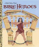Bible Heroes : A Little Golden Book - Christin Ditchfield