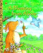 A Blessing from Above : A Little Golden Book - Patti Henderson