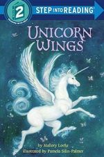 Unicorn Wings : Step into Reading Books Series : Step 2 - Mallory Loehr