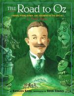 The Road to Oz : Twists, Turns, Bumps, and Triumphs in the Life of L. Frank Baum - Kathleen Krull
