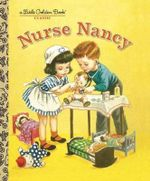 Nurse Nancy : A Little Golden Book Classic - Kathryn Jackson