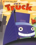 I'm a Truck : A Little Golden Book - Dennis R Shealy