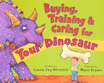 Buying, Training & Caring for Your Dinosaur - Laura Rennert
