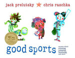 Good Sports : Rhymes about Running, Jumping, Throwing, and More - Jack Prelutsky