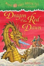 Dragon of the Red Dawn : Magic Tree House Merlin Missions : Book 37 - Mary Pope Osborne