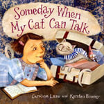Someday When My Cat Can Talk - Caroline Lazo