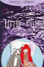 A Riddle of Green : The Legend of Little Fur Series : Book 4  - Isobelle Carmody
