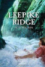 Leepike Ridge - N. D. Wilson