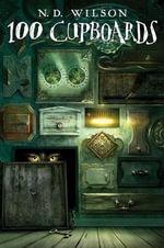 100 Cupboards : 100 Cupboards (Paperback) - N. D. Wilson