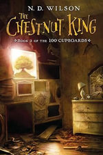 The Chestnut King : 100 Cupboards (Paperback) - N D Wilson
