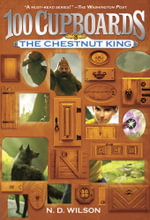 The Chestnut King : 100 Cupboards - N D Wilson