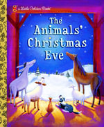 The Animals' Christmas Eve : A Little Golden Book - Gale Wiersum