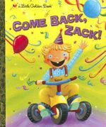 Come Back, Zack! : A Little Golden Book - Trish Holland
