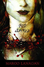 Red Spikes : Winner of the 2013 CBCA for Older Readers - Margo Lanagan