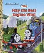 May the Best Engine Win! : Thomas & Friends (Hardcover) - Tommy Stubbs