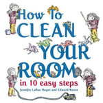 How to Clean Your Room in 10 Easy Steps - Jennifer Larue Huget