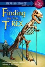 Finding the First T. Rex : Stepping Stones: A Chapter Book: True Stories - Kathleen Weidner Zoehfeld